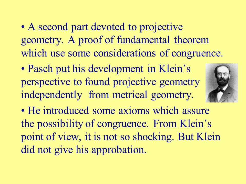 A second part devoted to projective geometry. A proof of fundamental theorem which use some considerations of congruence. Pasch put his development in