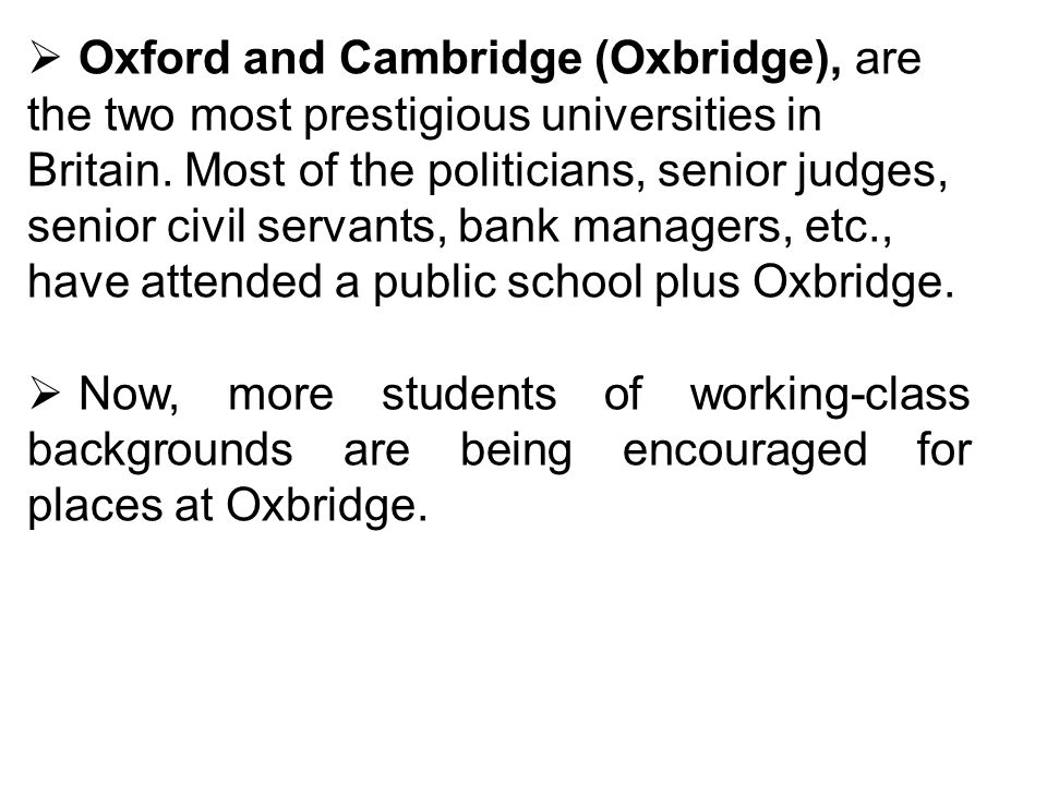 Oxford and Cambridge (Oxbridge), are the two most prestigious universities in Britain.