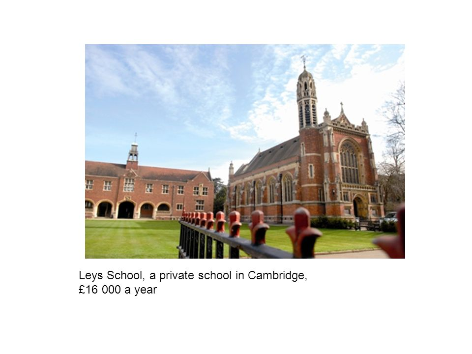 Leys School, a private school in Cambridge, £16 000 a year