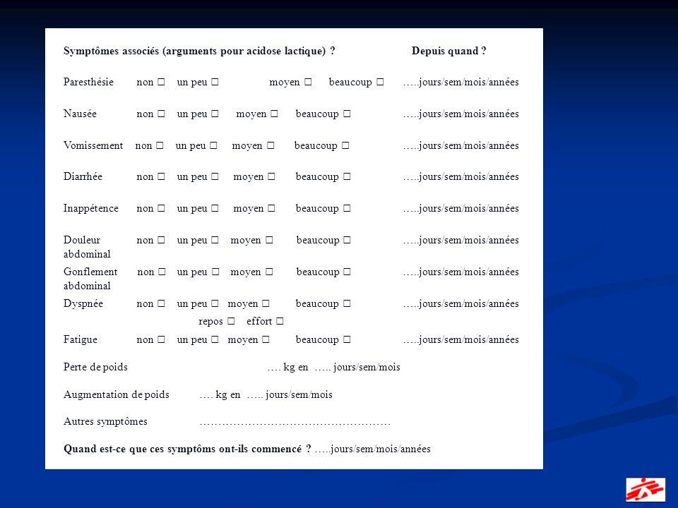 Symptômes associés (arguments pour acidose lactique) ? Depuis quand ? Paresthésie non un peu moyen beaucoup …..jours/sem/mois/années Nausée non un peu