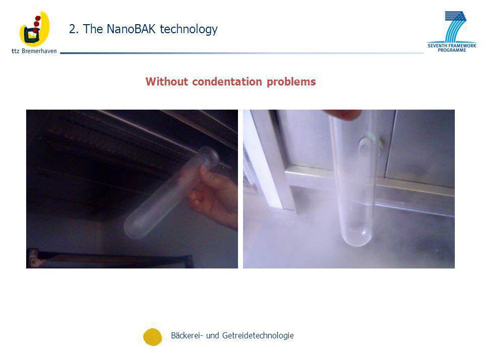 Bäckerei- und Getreidetechnologie 2. The NanoBAK technology Without condentation problems