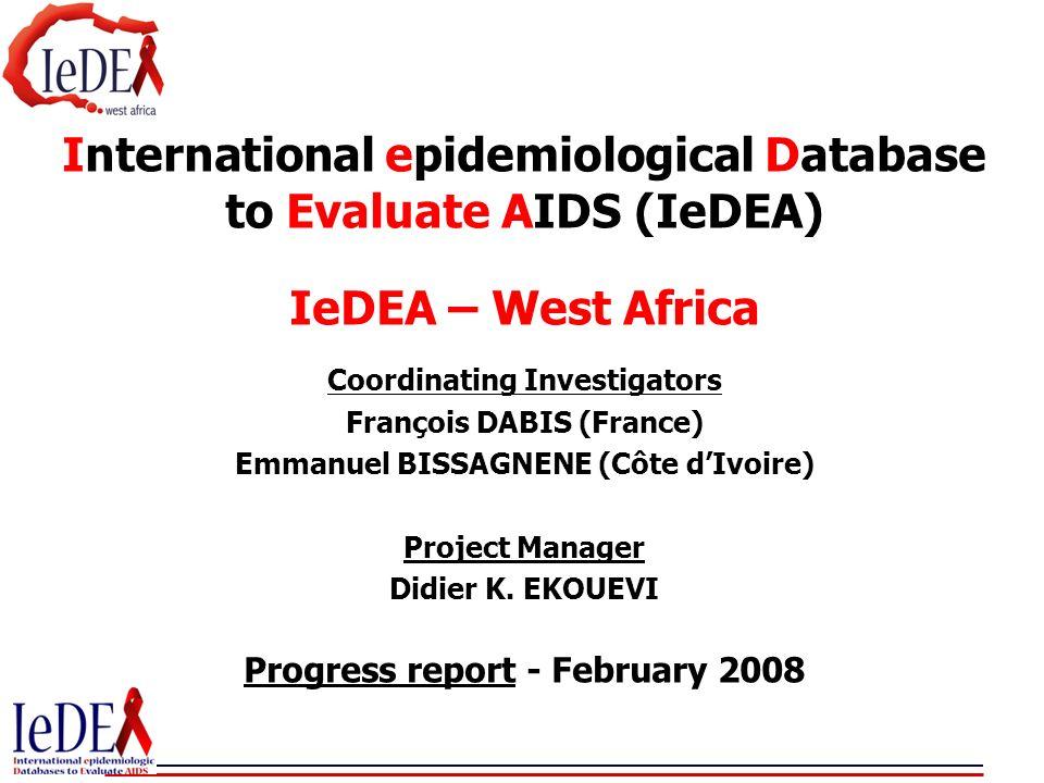 International epidemiological Database to Evaluate AIDS (IeDEA) IeDEA – West Africa Coordinating Investigators François DABIS (France) Emmanuel BISSAG