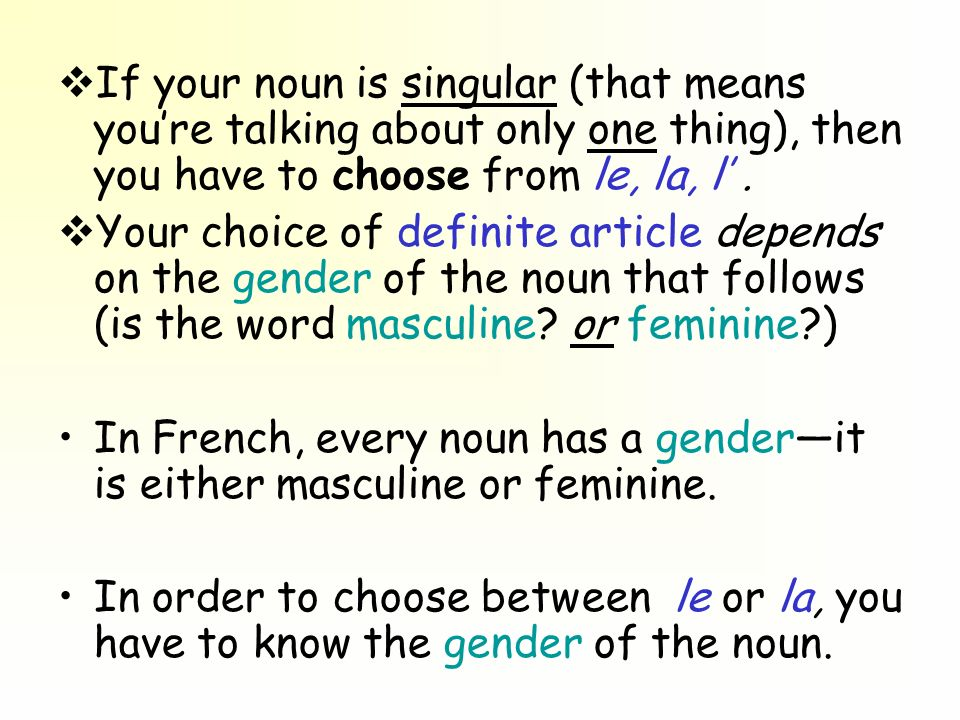 U se LA with feminine nouns Since the noun table (table) is feminine if you want to say the table you would say: la table.