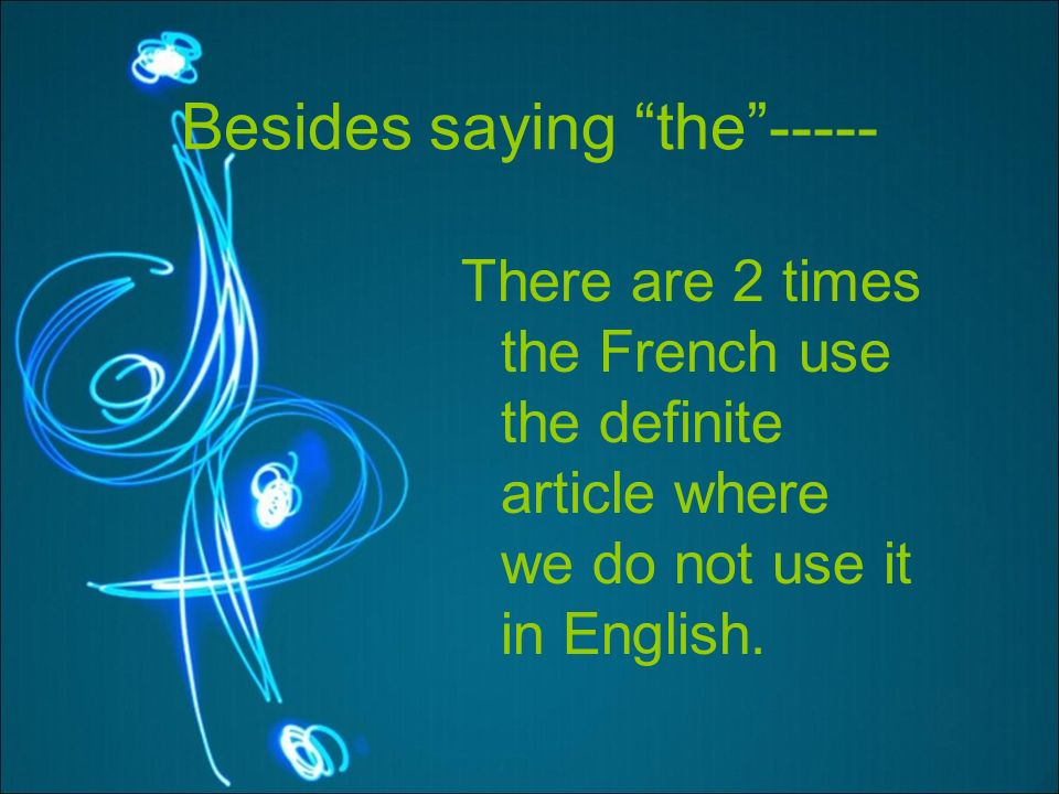 Besides saying the----- There are 2 times the French use the definite article where we do not use it in English.