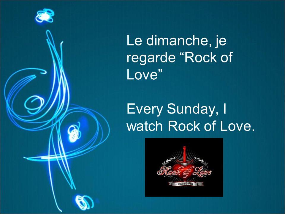 Le dimanche, je regarde Rock of Love Every Sunday, I watch Rock of Love.