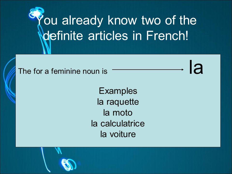The for a feminine noun is la Examples la raquette la moto la calculatrice la voiture