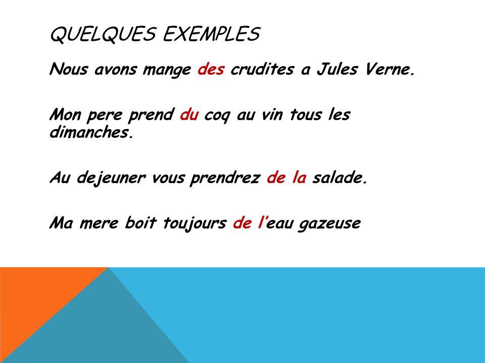 QUELQUES EXEMPLES Nous avons mange des crudites a Jules Verne.