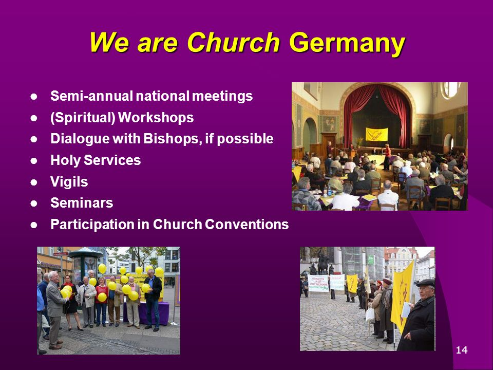 14 Semi-annual national meetings (Spiritual) Workshops Dialogue with Bishops, if possible Holy Services Vigils Seminars Participation in Church Conventions We are Church Germany