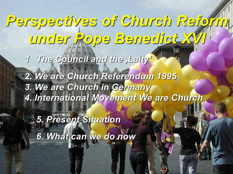 3 Christian Weisner Januar 2010 Wir sind Kirche stellt sich vor: Eine innerkichliche Reformbewegung im Geiste des Konzils und der darauf aufbauenden theologischen Forschung und pastoralen Praxis Perspectives of Church Reform under Pope Benedict XVI 1The Council and the Laity 2.