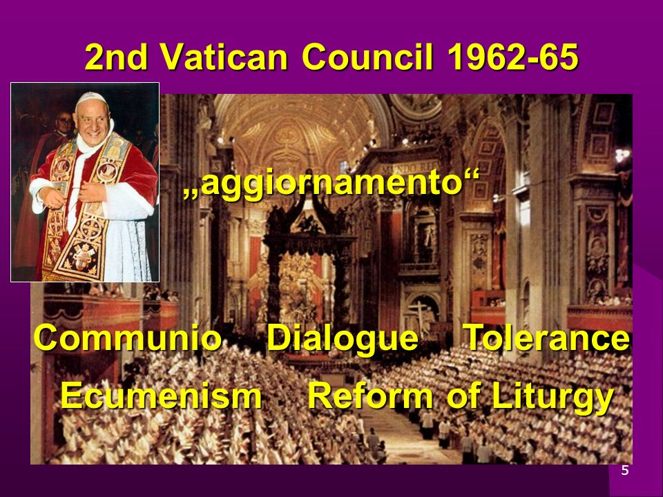 5 2nd Vatican Council 1962-65 Communio Dialogue Tolerance Ecumenism Reform of Liturgy aggiornamento