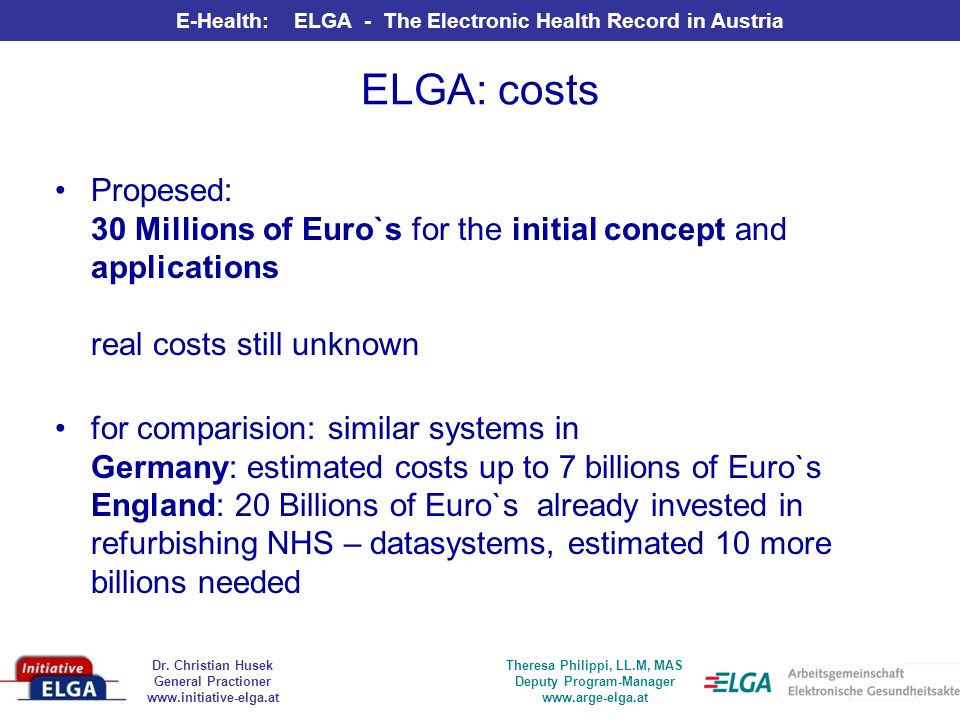 Dr. Christian Husek General Practioner www.initiative-elga.at E-Health: ELGA - The Electronic Health Record in Austria Theresa Philippi, LL.M, MAS Dep