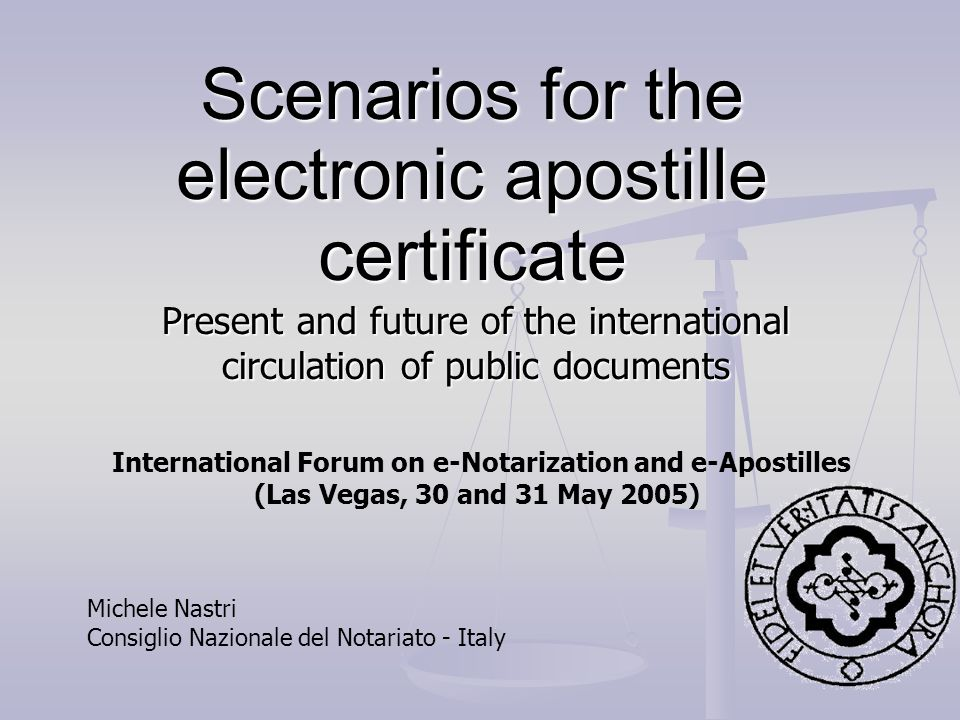 Scenarios for the electronic apostille certificate Present and future of the international circulation of public documents Michele Nastri Consiglio Na