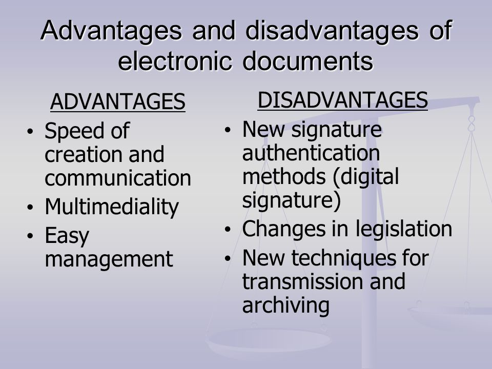 Advantages and disadvantages of electronic documents ADVANTAGES Speed of creation and communication Multimediality Easy management DISADVANTAGES New s