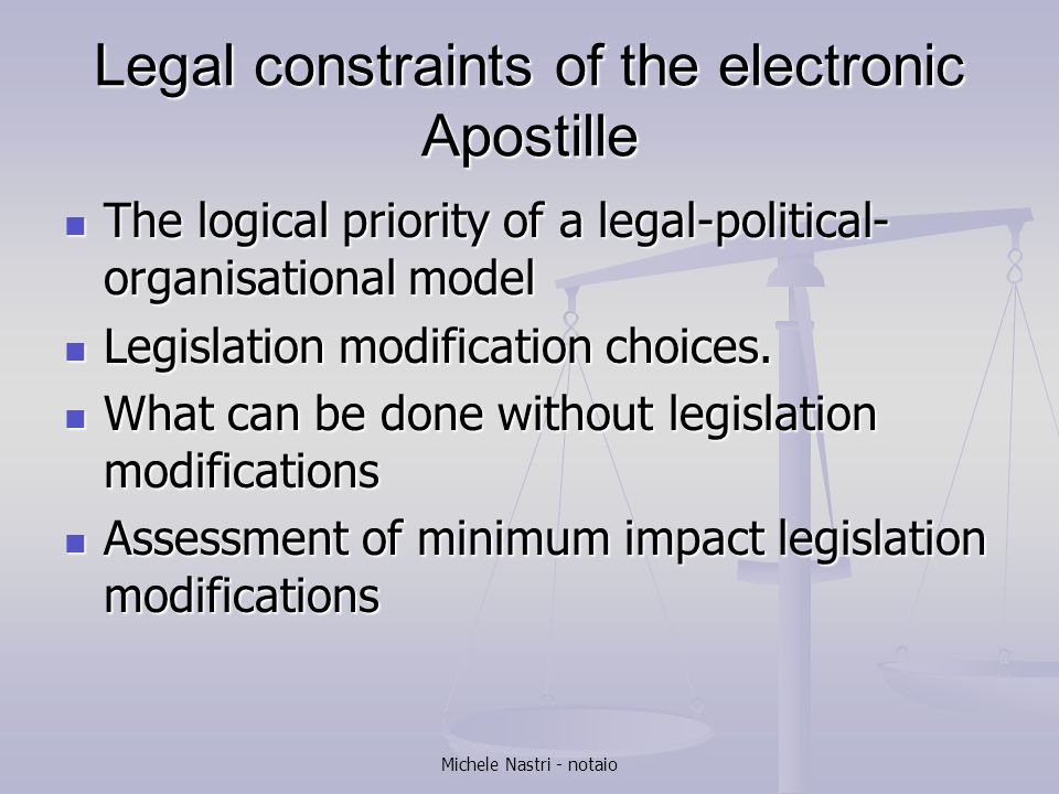 Michele Nastri - notaio Legal constraints of the electronic Apostille The logical priority of a legal-political- organisational model The logical prio