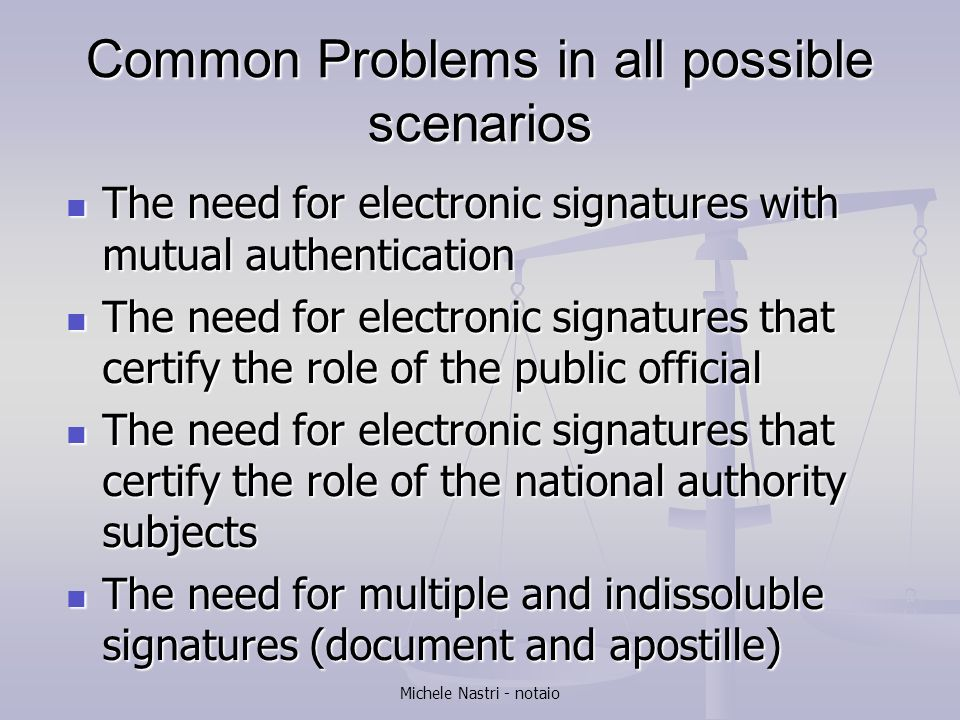 Michele Nastri - notaio Common Problems in all possible scenarios The need for electronic signatures with mutual authentication The need for electroni