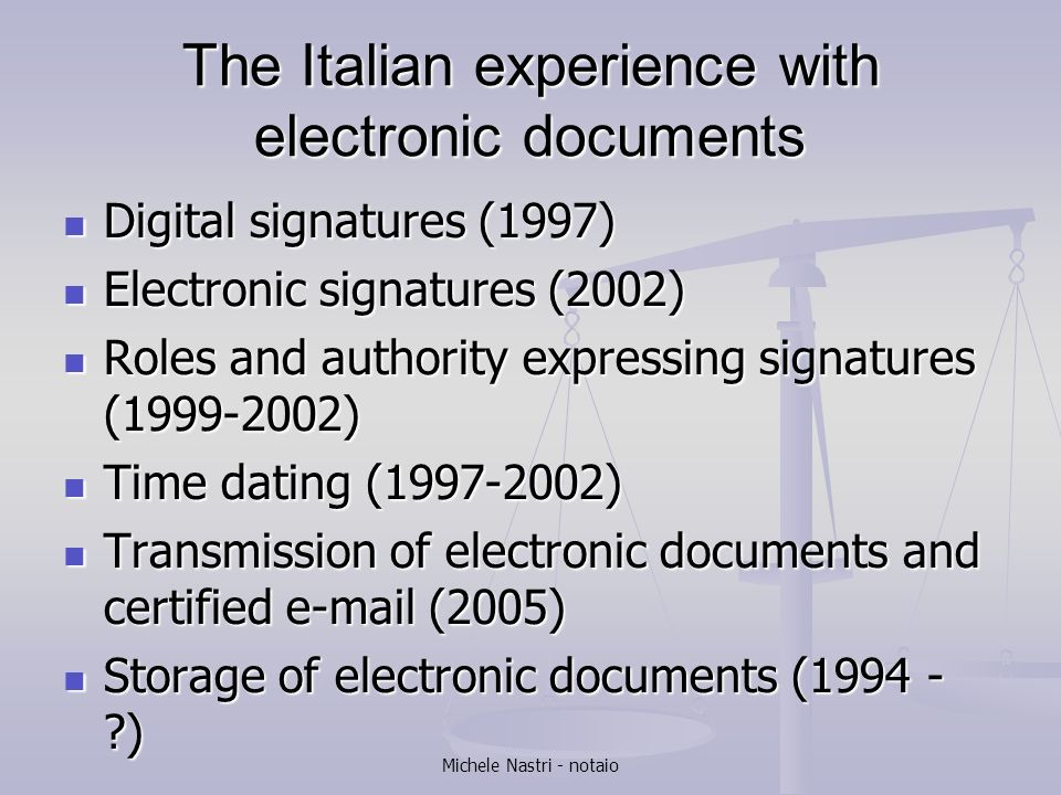 Michele Nastri - notaio The Italian experience with electronic documents Digital signatures (1997) Digital signatures (1997) Electronic signatures (20