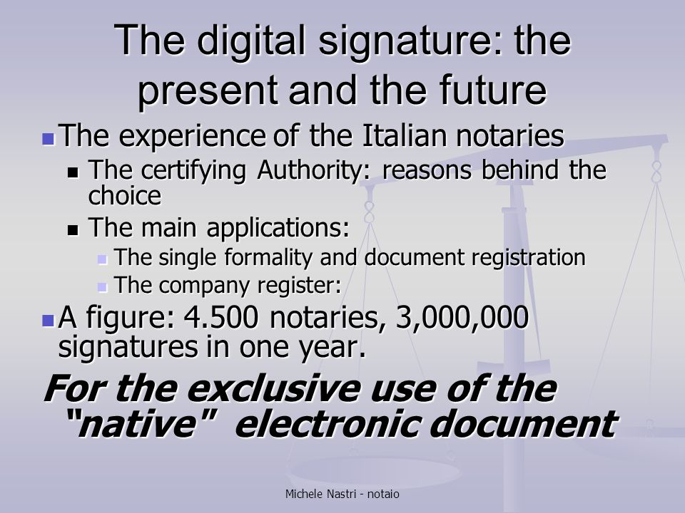Michele Nastri - notaio The digital signature: the present and the future The experience of the Italian notaries The experience of the Italian notarie