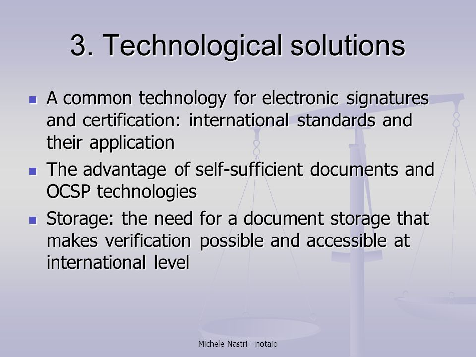Michele Nastri - notaio 3. Technological solutions A common technology for electronic signatures and certification: international standards and their