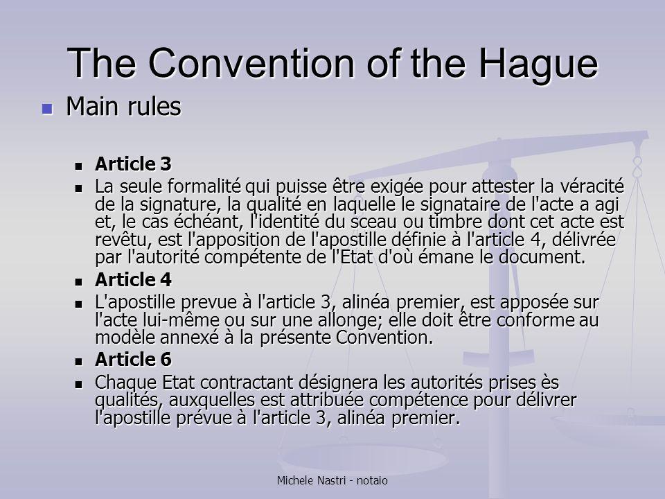 Michele Nastri - notaio The Convention of the Hague Main rules Main rules Article 3 Article 3 La seule formalité qui puisse être exigée pour attester