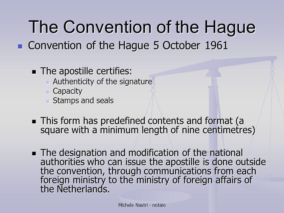 Michele Nastri - notaio The Convention of the Hague Main rules Main rules Article 5 (3) La signature, le sceau ou timbre qui figurent sur l apostille sont dispensés de toute attestation.