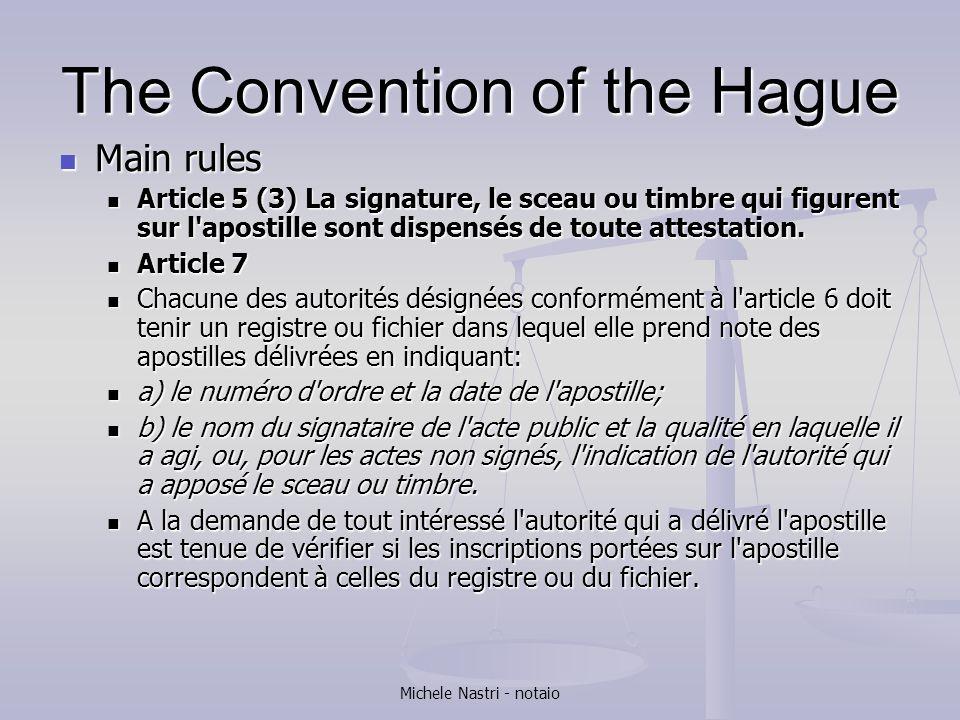 Michele Nastri - notaio The Convention of the Hague Main rules Main rules Article 5 (3) La signature, le sceau ou timbre qui figurent sur l'apostille