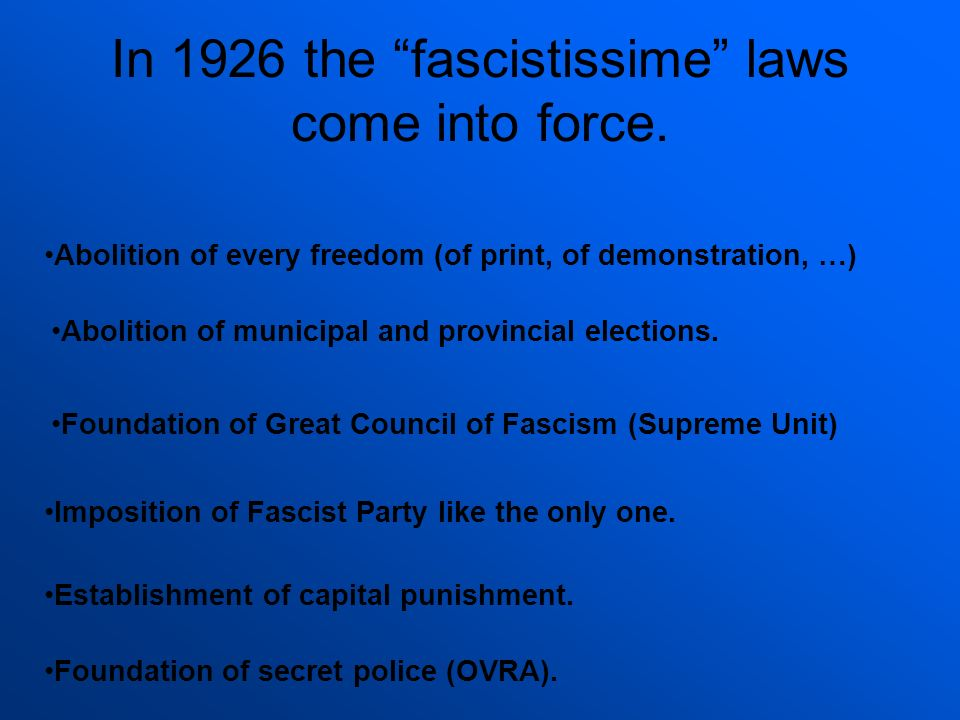 Abolition of every freedom (of print, of demonstration, …) Abolition of municipal and provincial elections. Foundation of Great Council of Fascism (Su