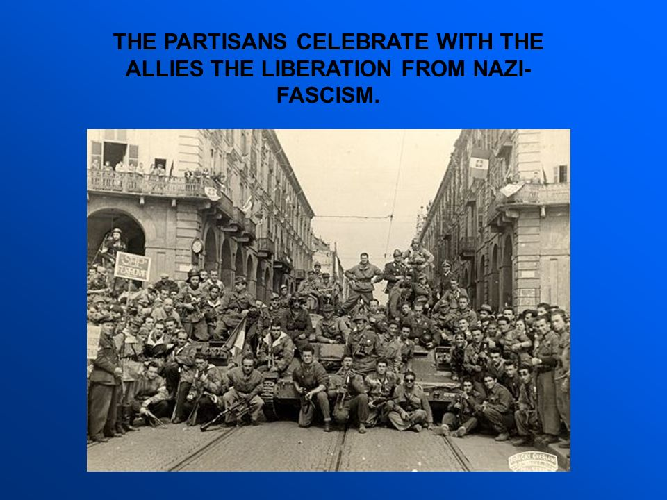 THE PARTISANS CELEBRATE WITH THE ALLIES THE LIBERATION FROM NAZI- FASCISM.