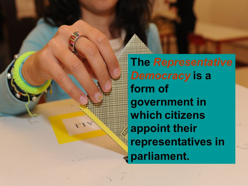 The Representative Democracy is a form of government in which citizens appoint their representatives in parliament.