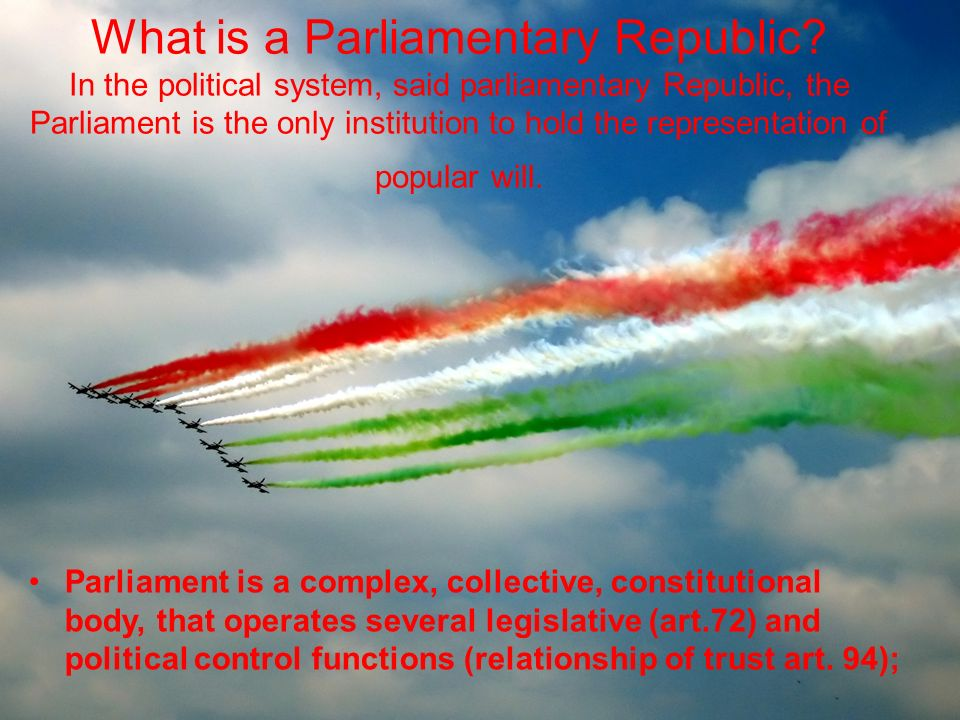 What is a Parliamentary Republic? In the political system, said parliamentary Republic, the Parliament is the only institution to hold the representat