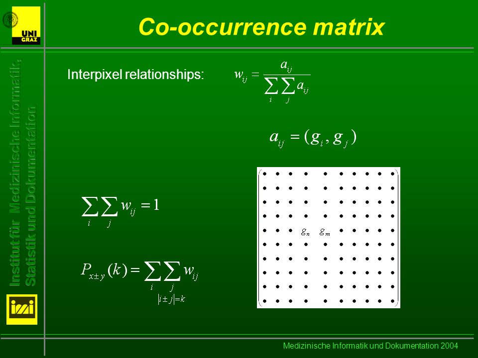 Medizinische Informatik und Dokumentation 2004 Co-occurrence matrix Interpixel relationships: