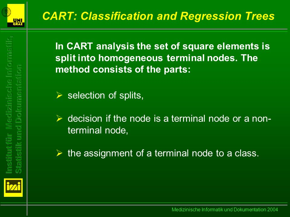 Medizinische Informatik und Dokumentation 2004 CART: Classification and Regression Trees In CART analysis the set of square elements is split into homogeneous terminal nodes.