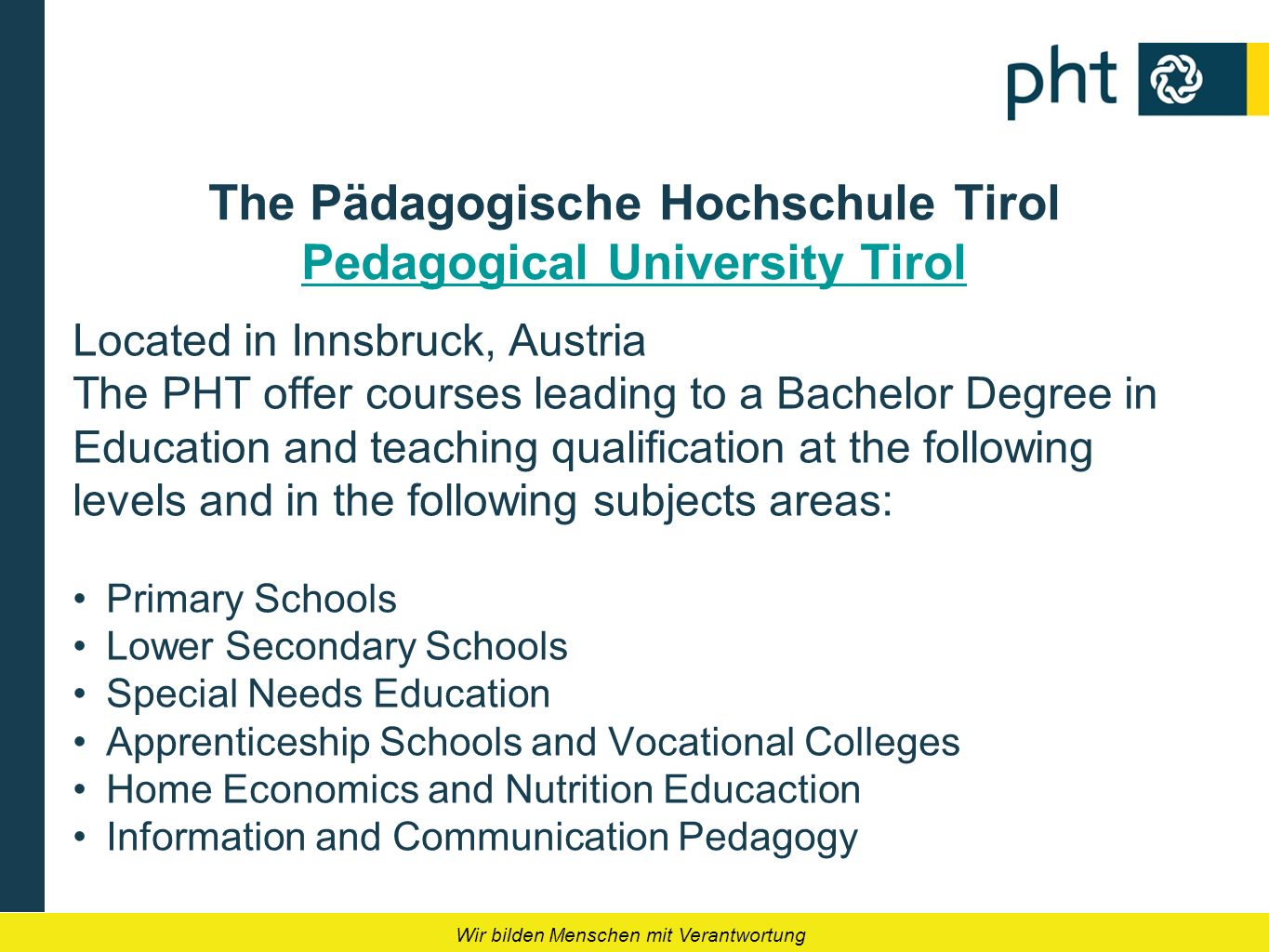 Wir bilden Menschen mit Verantwortung The Pädagogische Hochschule Tirol Pedagogical University Tirol Pedagogical University Tirol Located in Innsbruck