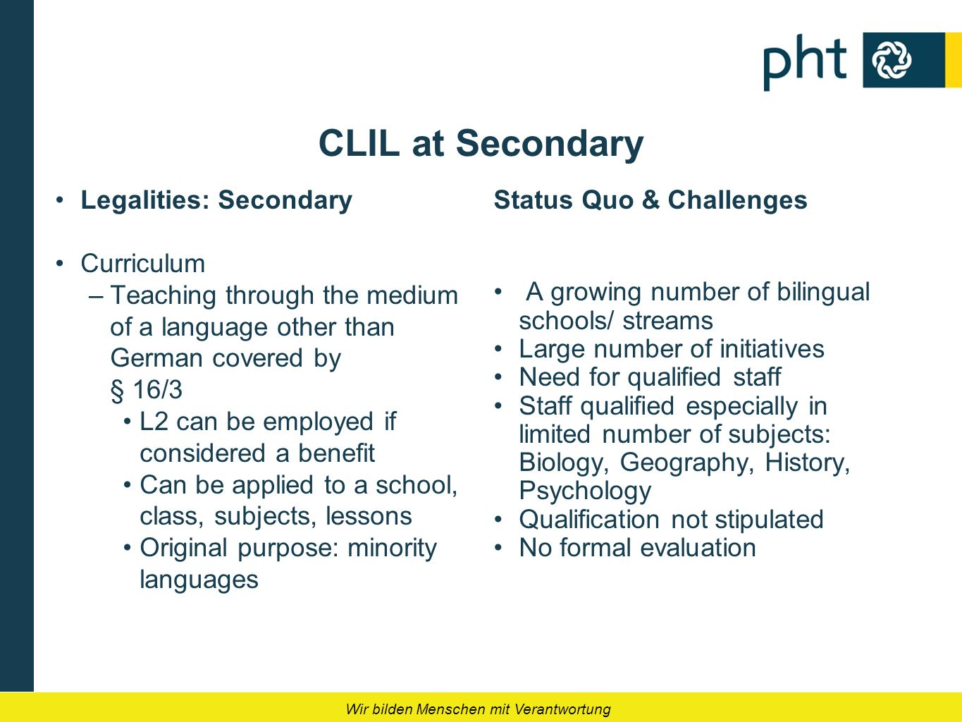 Wir bilden Menschen mit Verantwortung CLIL at Secondary Legalities: Secondary Curriculum –Teaching through the medium of a language other than German