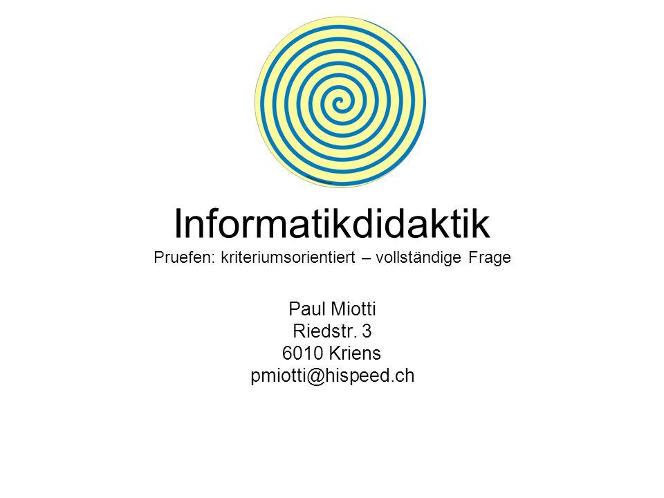 Informatikdidaktik Pruefen: kriteriumsorientiert – vollständige Frage Paul Miotti Riedstr.