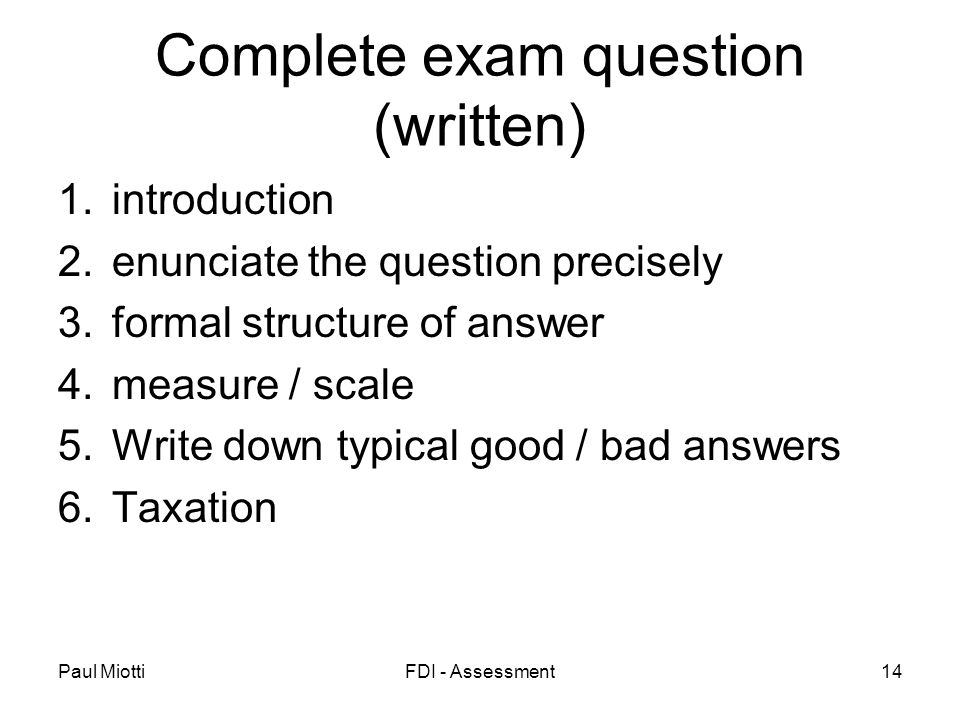 Paul MiottiFDI - Assessment14 Complete exam question (written) 1.introduction 2.enunciate the question precisely 3.formal structure of answer 4.measur