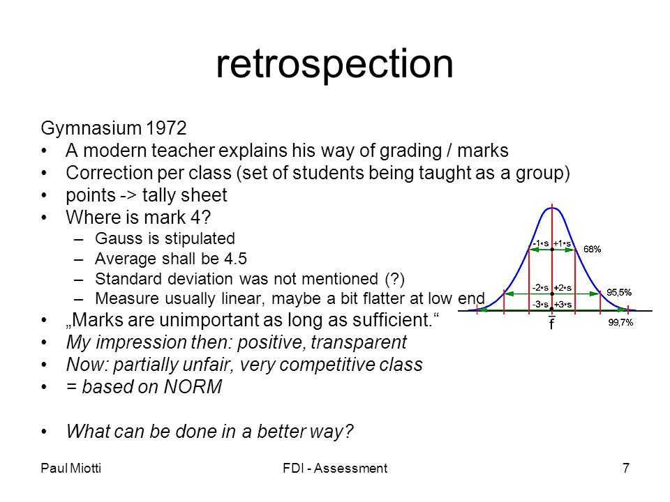 Paul MiottiFDI - Assessment7 retrospection Gymnasium 1972 A modern teacher explains his way of grading / marks Correction per class (set of students being taught as a group) points -> tally sheet Where is mark 4.