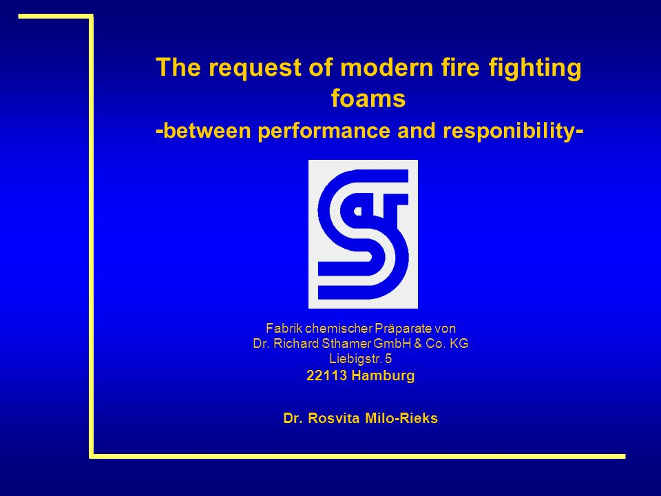 The request of modern fire fighting foams - between performance and responibility - Fabrik chemischer Präparate von Dr. Richard Sthamer GmbH & Co. KG