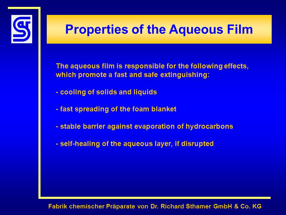 Properties of the Aqueous Film Fabrik chemischer Präparate von Dr. Richard Sthamer GmbH & Co. KG The aqueous film is responsible for the following eff