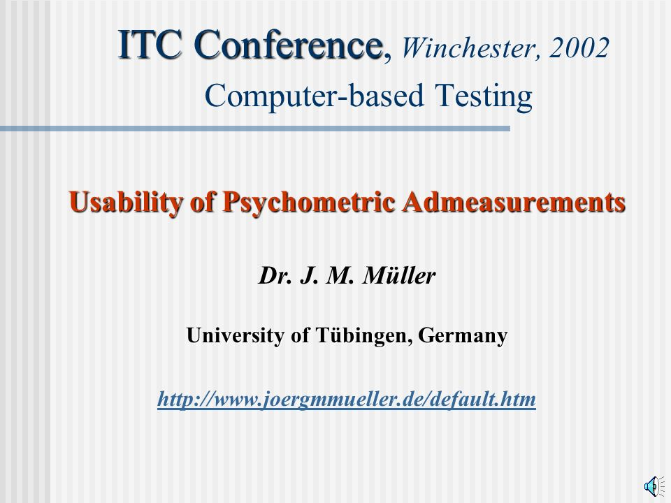 ITC Conference ITC Conference, Winchester, 2002 Computer-based Testing Usability of Psychometric Admeasurements Dr. J. M. Müller University of Tübinge