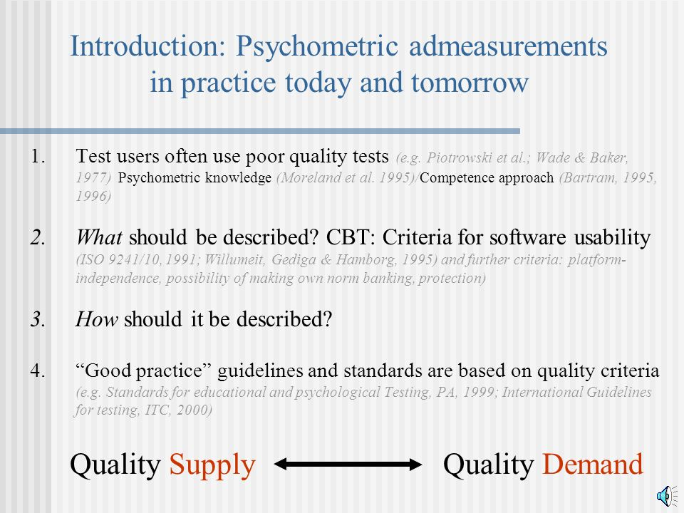 Introduction: Psychometric admeasurements in practice today and tomorrow 1.Test users often use poor quality tests (e.g. Piotrowski et al.; Wade & Bak