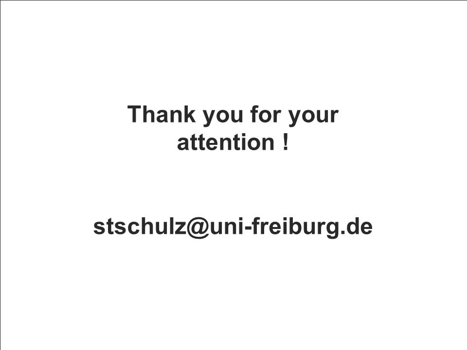 Thank you for your attention ! stschulz@uni-freiburg.de