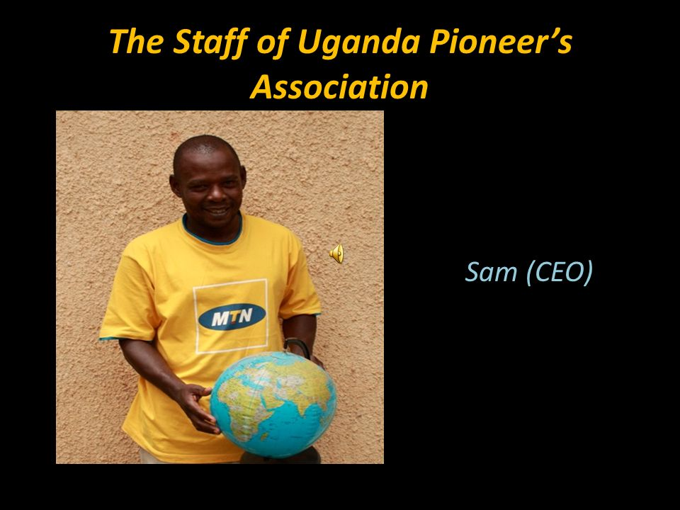 The Staff of Uganda Pioneers Association Sam (CEO)