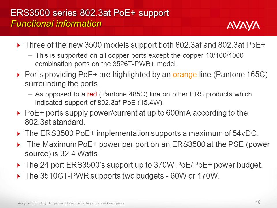 Avaya – Proprietary. Use pursuant to your signed agreement or Avaya policy. ERS3500 series 802.3at PoE+ support Functional information Three of the ne