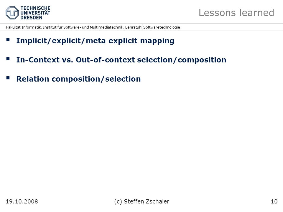 Fakultät Informatik, Institut für Software- und Multimediatechnik, Lehrstuhl Softwaretechnologie Lessons learned Implicit/explicit/meta explicit mapping In-Context vs.