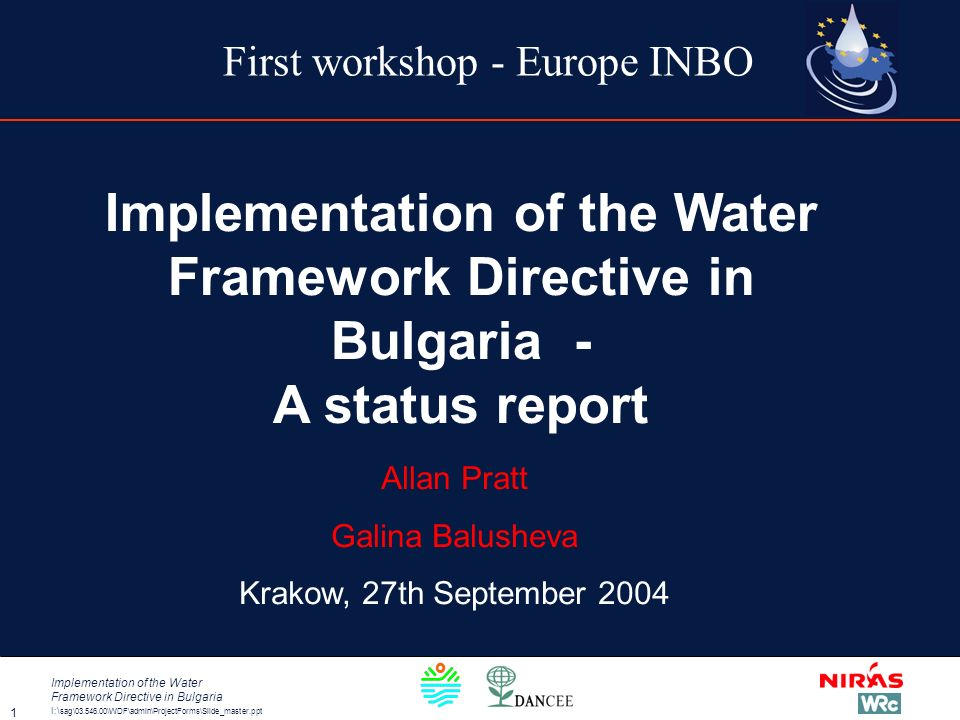 I:\ sag\03.546.00\WDF\admin\ProjectForms\Slide_master.ppt Implementation of the Water Framework Directive in Bulgaria 1 Implementation of the Water Framework Directive in Bulgaria - A status report Allan Pratt Galina Balusheva Krakow, 27th September 2004 First workshop - Europe INBO