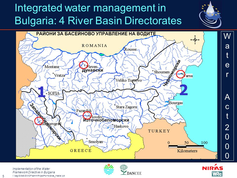 I:\ sag\03.546.00\WDF\admin\ProjectForms\Slide_master.ppt Implementation of the Water Framework Directive in Bulgaria 5 Integrated water management in Bulgaria: 4 River Basin Directorates WaterAct2000WaterAct2000 1 2