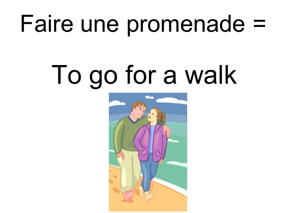 Faire une promenade = To go for a walk