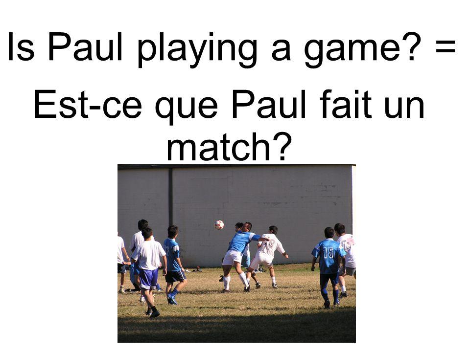 Is Paul playing a game? = Est-ce que Paul fait un match?