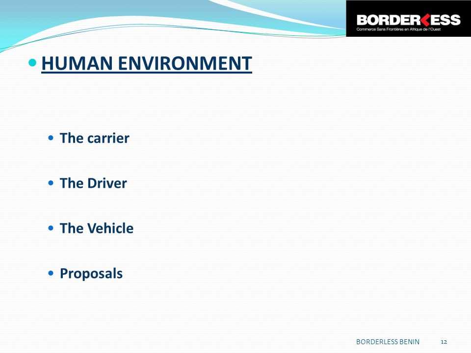 HUMAN ENVIRONMENT The carrier The Driver The Vehicle Proposals 12 BORDERLESS BENIN