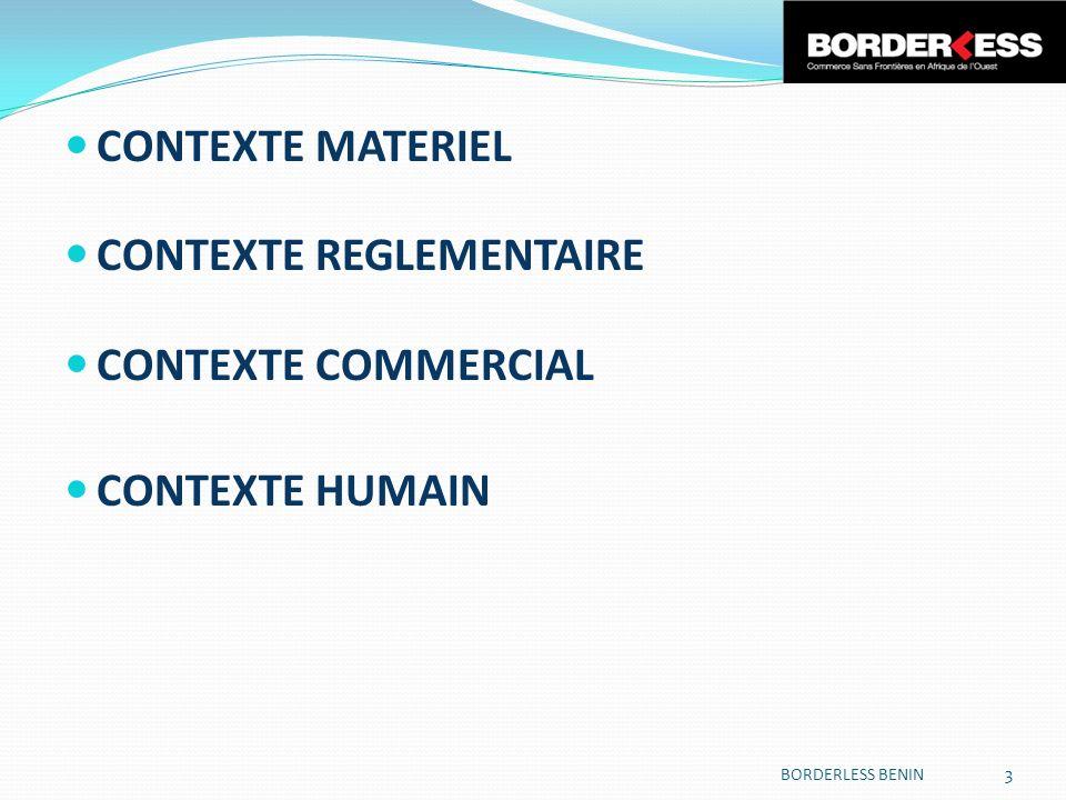CONTEXTE MATERIEL CONTEXTE REGLEMENTAIRE CONTEXTE COMMERCIAL CONTEXTE HUMAIN BORDERLESS BENIN 3